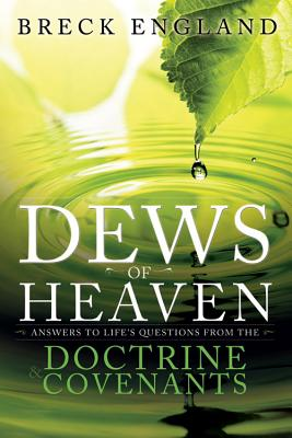 Image for DEWS OF HEAVEN: ANDWER'S TO LIFE'S QUESTIONS FROM THE DOCTRINE COVENANTS