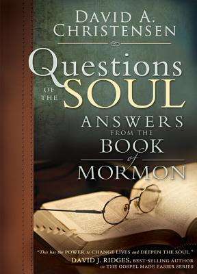 Questions of the Soul: Answers from the Book of Mormon, David A. Christensen