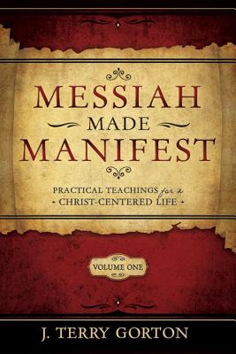 Messiah Made Manifest: Exploring the Book of Mormon as a Temple, Jon Terrence Gorton