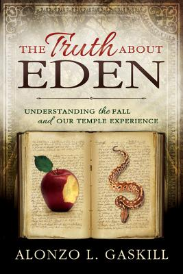 Image for The Truth About Eden: Understanding the Fall and our Temple Experience