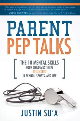 Image for Parent Pep Talks: The Mental Skills Your Child Must Have to Succeed in School, Sports, and Life