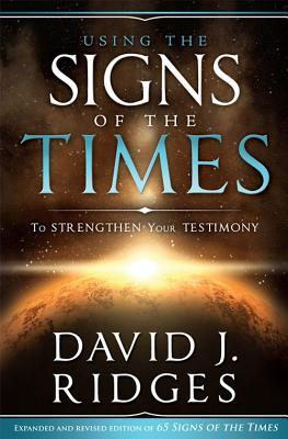 Using the Signs of the Times to Strengthen Your Testimony, David J. Ridges