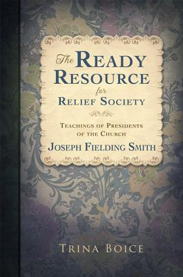 Image for The Ready Resource for Relief Society Teachings of the Presidents of the Church: Joseph Fielding Smith
