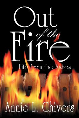 Out of the Fire: Life from the Ashes, Chivers, Annie L.