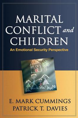 Marital Conflict and Children: An Emotional Security Perspective (The Guilford Series on Social and Emotional Development), Cummings, E. Mark; Davies, Patrick T.