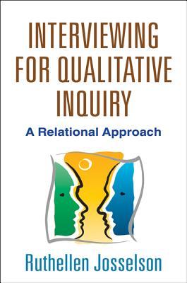 Interviewing for Qualitative Inquiry: A Relational Approach, Josselson, Ruthellen