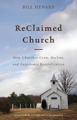 Image for ReClaimed Church: How Churches Grow, Decline, and Experience Revitalization