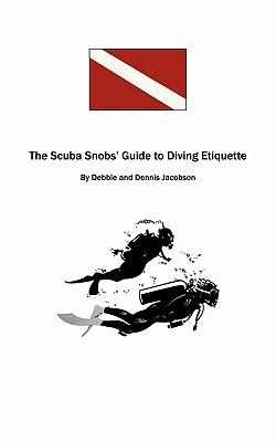 The Scuba Snobs' Guide To Diving Etiquette: -------, Jacobson, Debbie