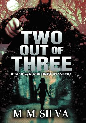Two Out of Three: A Meagan Maloney Mystery, Silva, M. M.