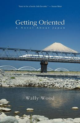 Getting Oriented: A Novel about Japan, Wood, Wally