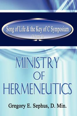 Image for Song of Life & the Key of C Symposium (Volume 1) Ministry of Hermeneutics