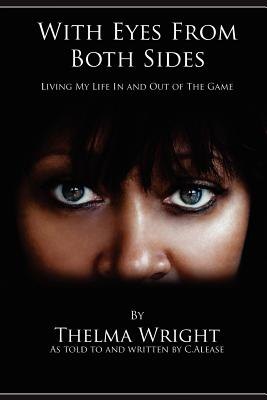 With Eyes From Both Sides: Living My Life In and Out of the Game, Wright, Thelma