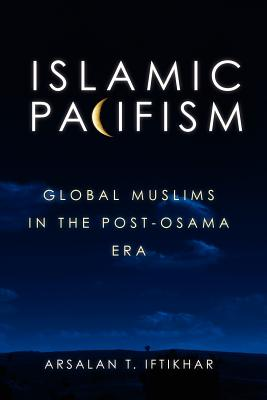 Image for Islamic Pacifism: Global Muslims in the Post-Osama Era