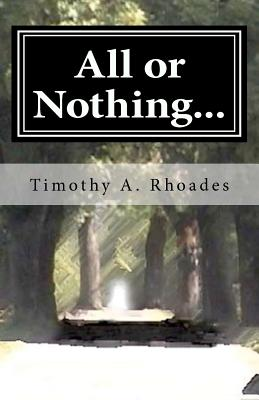All or Nothing...: The Rambling's of a Young Man's Heart, Timothy A Rhoades