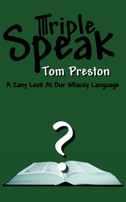 TRIPLE SPEAK: A ZANY LOOK AT OUR WHACKY LANGUAGE, PRESTON, TOM