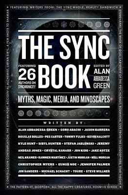 Image for The Sync Book: Myths, Magic, Media, and Mindscapes: 26 Authors on Synchronicity