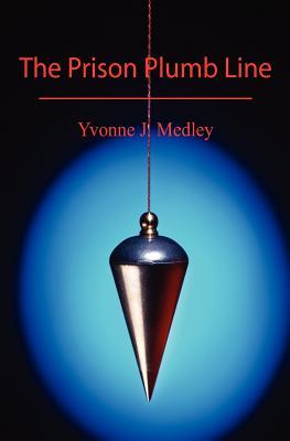 The Prison Plumb Line, Medley, Yvonne J.