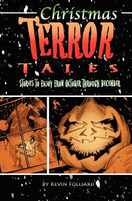 Christmas Terror Tales: Stories to Enjoy from October through December, Folliard, Kevin M.