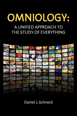 OMNIOLOGY: A Unified Approach To The Study Of Everything, Daniel J. Schneck