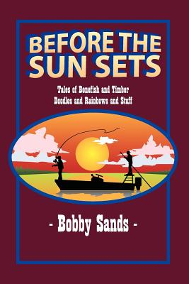 Before the Sun Sets: Tales of Bonefish and Timber Doodles and Rainbows and Stuff, Sands, Bobby
