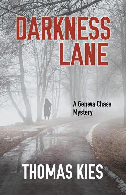 DARKNESS LANE (GENEVA CHASE, NO 2), KIES, THOMAS
