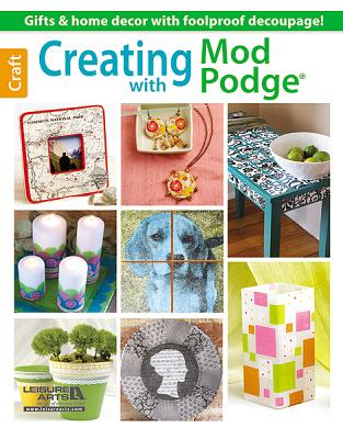 Creating with Mod Podge, Arts, Leisure
