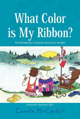 What Color Is My Ribbon?: An Ovarian Cancer Success Story, McCaskill, Carole