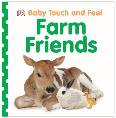BABY TOUCH AND FEEL: FARM FRIENDS, DK PUBLISHING
