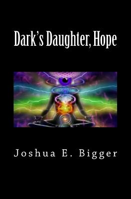 Dark's Daughter, Hope, Bigger, Joshua E