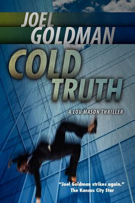 Cold Truth: Lou Mason Thriller Series, Joel Goldman