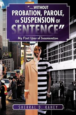"""Image for """" . . . Without Probation, Parole, or Suspension of Sentence"""": My First Year of Incarceration"""