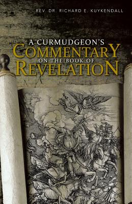 A Curmudgeon's Commentary on the Book of Revelation, Kuykendall, REV. Richard E.