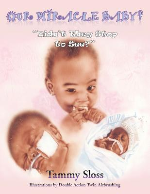 Our Miracle Baby!: Didn't They Stop to See?, Sloss, Tammy