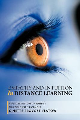 Empathy and Intuition in Distance Learning: Reflections on Gardner's Multiple Intelligences, Flatow, Ginette Provost
