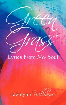 Green Grass: Lyrics From My Soul, Williams, Jazmynn