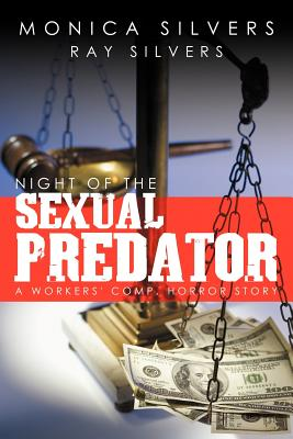 Night Of The Sexual Predator: A Workers' Comp. Horror Story, Silvers, Monica