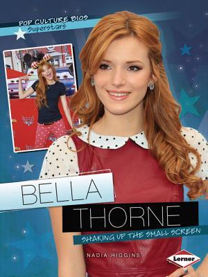 Bella Thorne: Shaking Up the Small Screen (Pop Culture Bios: Superstars), Nadia Higgins