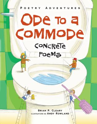 Ode to a Commode: Concrete Poems (Poetry Adventures), Brian P. Cleary