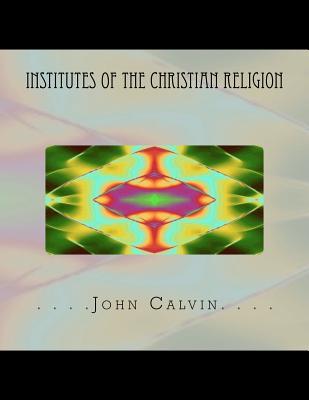 Institutes of the Christian Religion, Calvin, John
