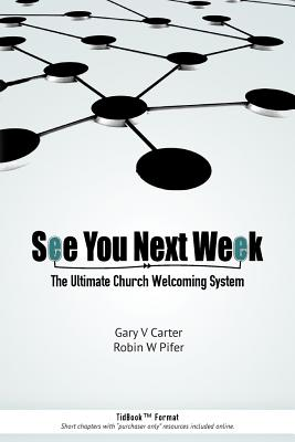 See You Next Week: The Ultimate Church Welcoming System, Carter, Gary V; Pifer, Robin W