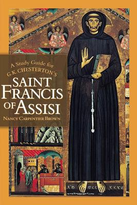 A Study Guide for G.K. Chesterton's Saint Francis of Assisi, Nancy Carpentier Brown