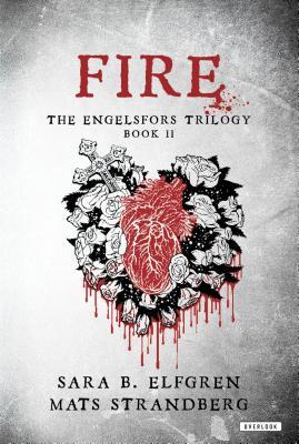 Fire: Book II (The Engelsfors Trilogy), Elfgren, Sara B.; Strandberg, Mats