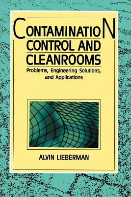 Contamination Control and Cleanrooms: Problems, Engineering Solutions, and Applications, Lieberman, Alvin
