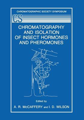 Chromatography and Isolation of Insect Hormones and Pheromones (The Chromatographic Society Symposium Series)