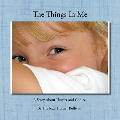 The Things In Me: A Story About Hunter and Choice!