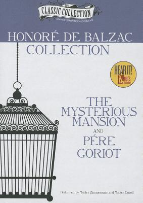 Honore de Balzac Collection: The Mysterious Mansion, Pere Goriot (Classic Collection (Brilliance Audio)), Honore de Balzac