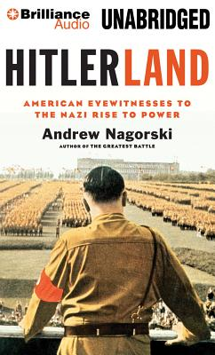 Image for Hitlerland: American Eyewitnesses to the Nazi Rise to Power
