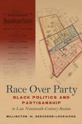 Image for Race Over Party: Black Politics and Partisanship in Late Nineteenth-Century Boston