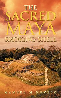 The Sacred Maya Smoking Shell, Novelo, Manuel M.