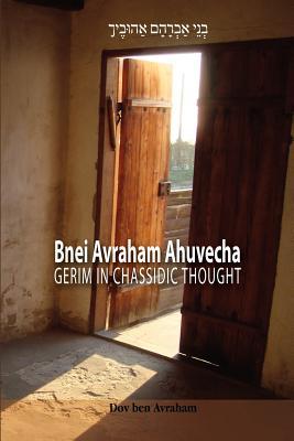 Bnei Avraham Ahuvecha: Gerim in Chassidic Thought, ben Avraham, Dov